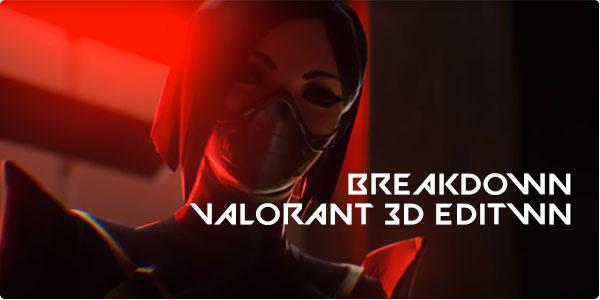 Мувик Valorant от BREAKDOWN — VALORANT 3D EDIT